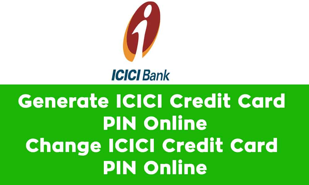 Generate ICICI Credit Card PIN Online – Change ICICI Credit Card PIN Online