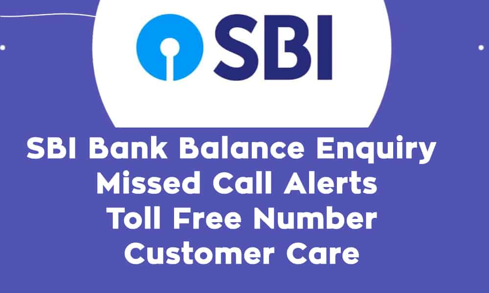 SBI Bank Balance Enquiry – Missed Call Alerts – Toll Free Number – Customer Care
