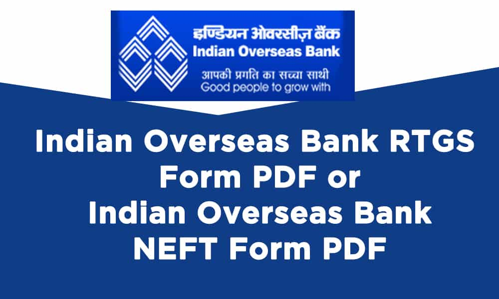 Indian Overseas Bank RTGS Form PDF or Indian Overseas Bank NEFT Form PDF