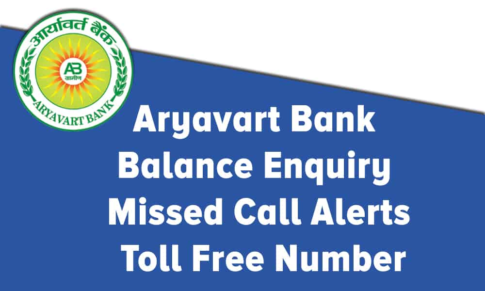 Aryavart Bank Balance Enquiry – Missed Call Alerts – Toll Free Number