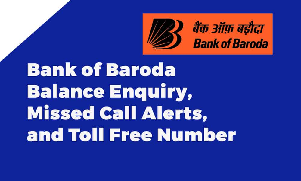Bank of Baroda Balance Enquiry, Missed Call Alerts, and Toll Free Number