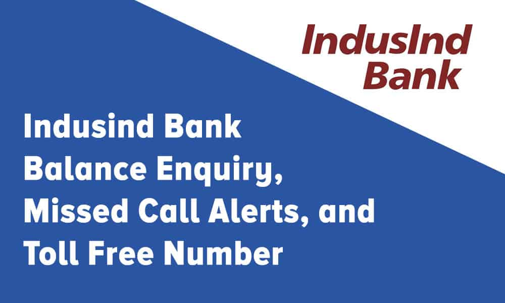 Indusind Bank Balance Enquiry, Missed Call Alerts, and Toll Free Number