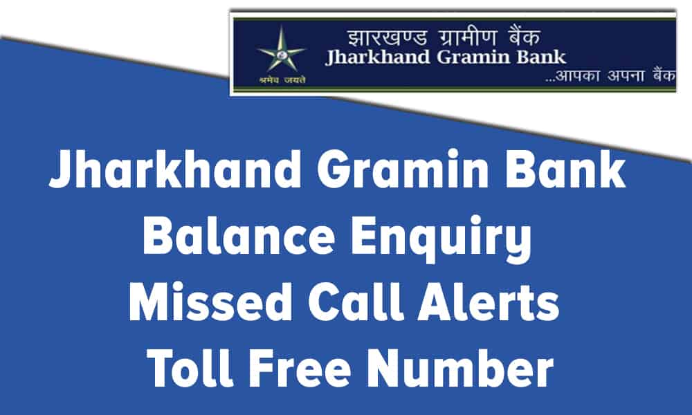 Jharkhand Gramin Bank Balance Enquiry – Missed Call Alerts – Toll Free Number