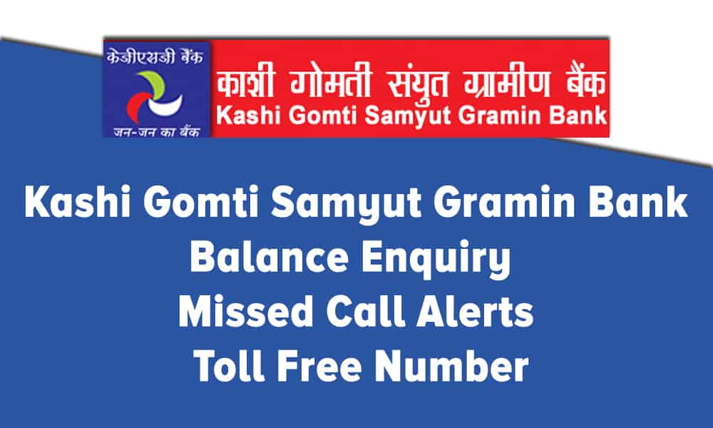 Kashi Gomti Samyut Gramin Bank Balance Enquiry – Missed Call Alerts – Toll Free Number
