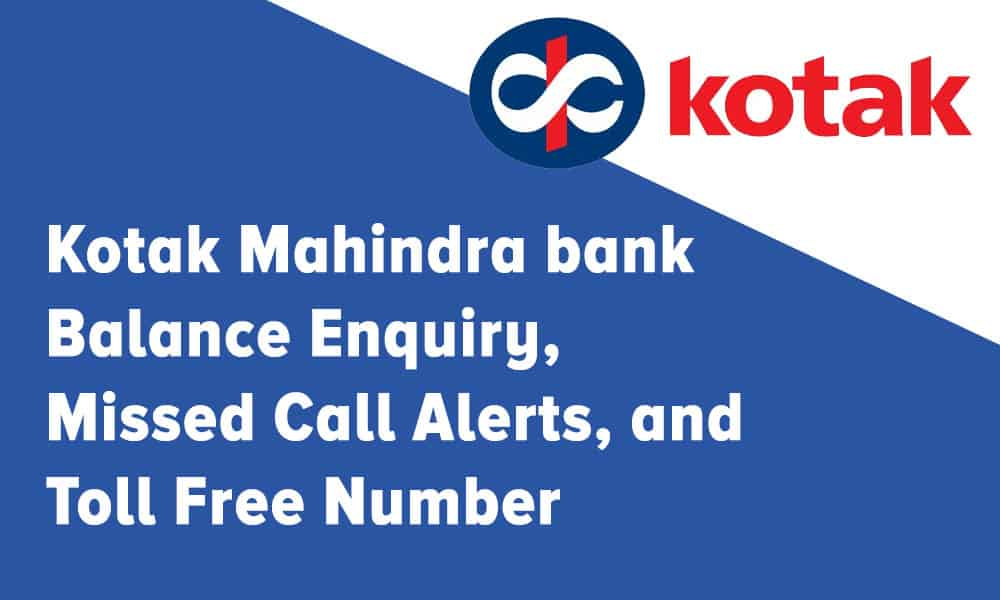 Kotak Mahindra bank Balance Enquiry, Missed Call Alerts, and Toll Free Number