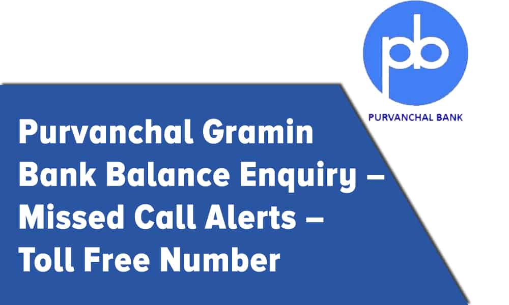 Purvanchal Gramin Bank Balance Enquiry – Missed Call Alerts – Toll Free Number