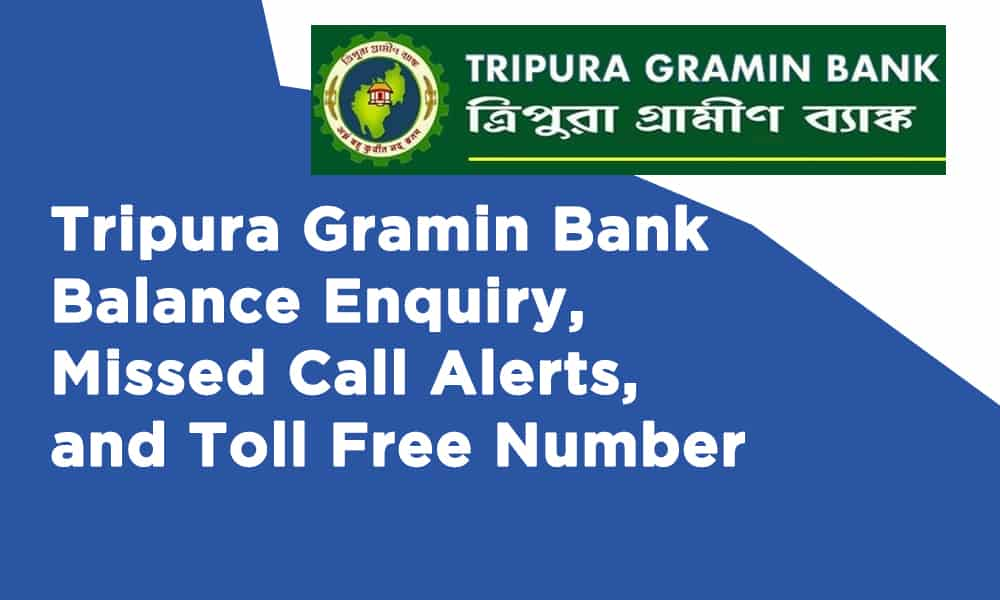 Tripura Gramin Bank Balance Enquiry, Missed Call Alerts, and Toll Free Number