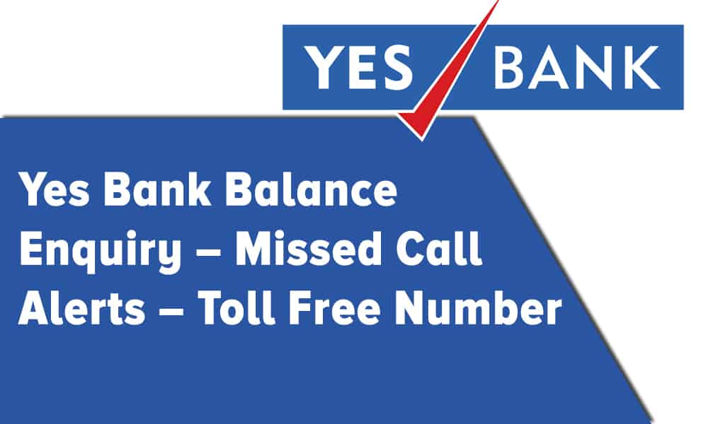 Yes Bank Balance Enquiry – Missed Call Alerts – Toll Free Number