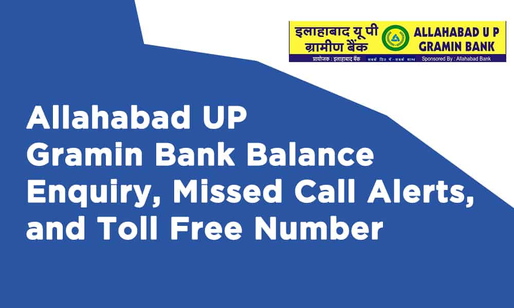Allahabad UP Gramin Bank Balance Enquiry, Missed Call Alerts, and Toll Free Number