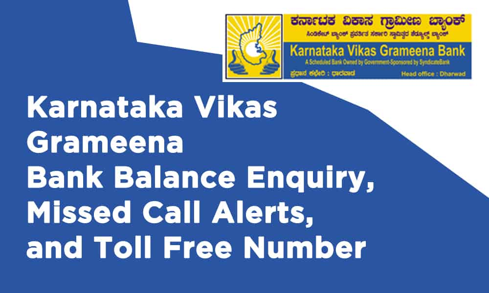 Karnataka Vikas Grameena Bank Balance Enquiry, Missed Call Alerts, and Toll Free Number