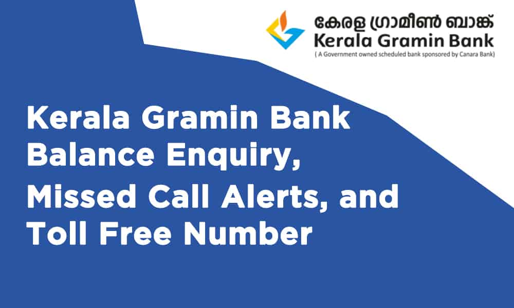 Kerala Gramin Bank Balance Enquiry,  Missed Call Alerts, and Toll Free Number