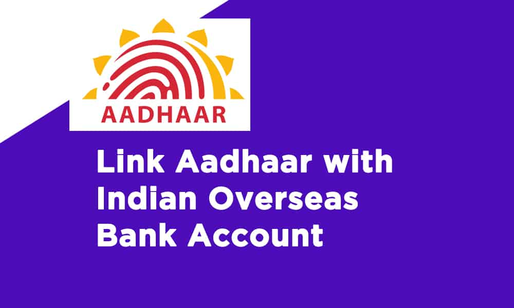 Link Aadhaar With Indian Overseas Bank Account