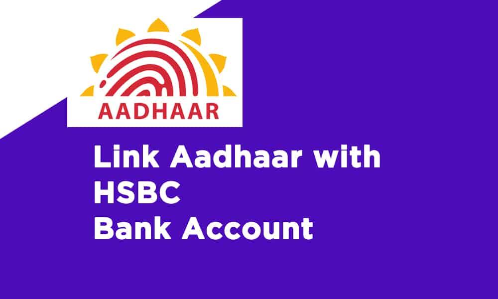 Link Aadhaar with HSBC Bank Account