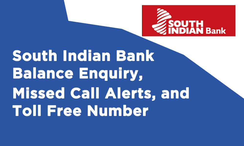 South Indian Bank Balance Enquiry, Missed Call Alerts, and Toll Free Number