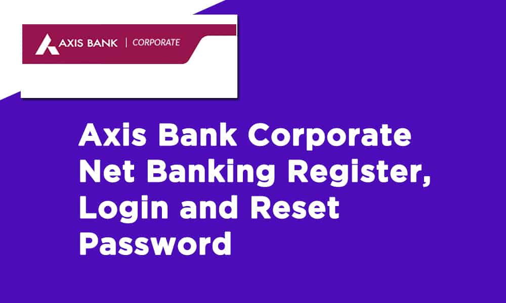 Axis Bank Corporate Net Banking Register, Login and Reset Password