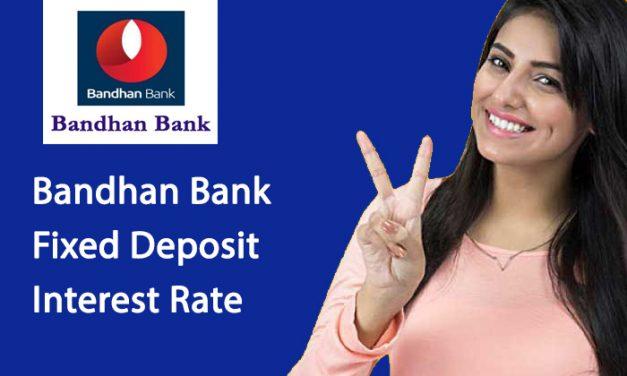 Bandhan Bank Fixed Deposit Interest Rate