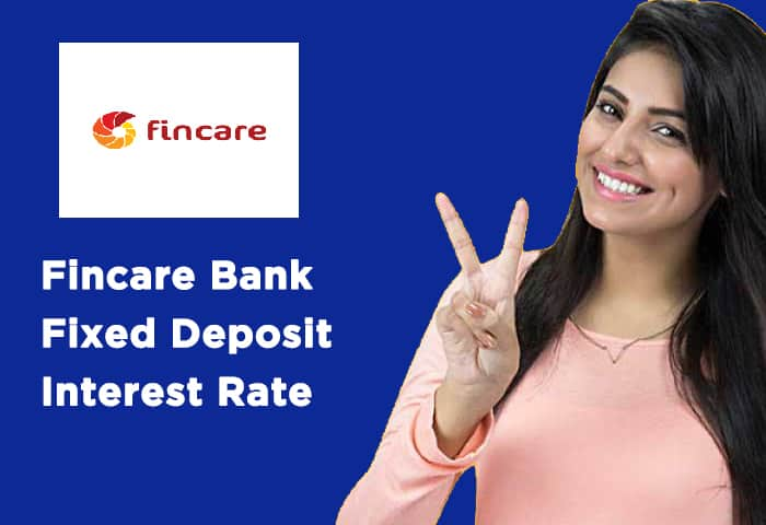 Fincare Bank Fixed Deposit Interest Rate