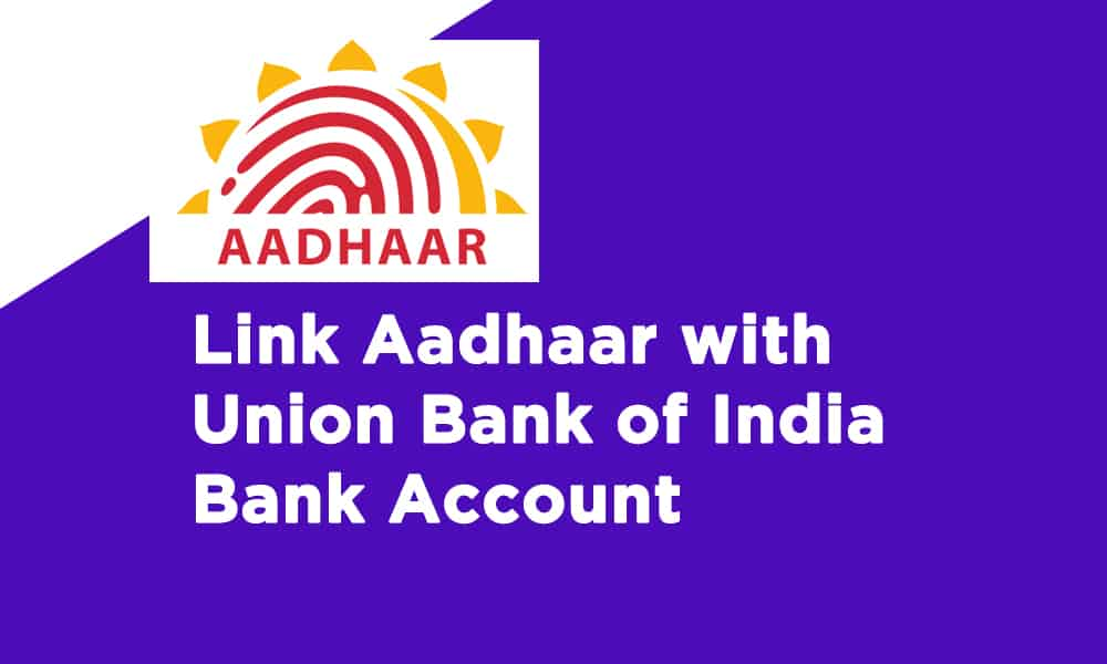 Link Aadhaar With Union Bank of India Bank Account