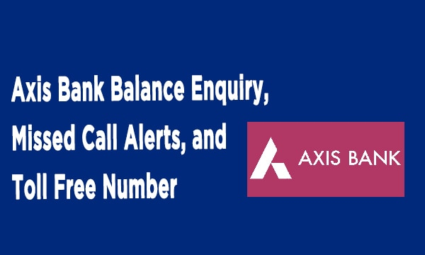 Axis Bank Balance Enquiry, Missed Call Alerts, and Toll Free Number