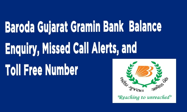 Baroda Gujarat Gramin Bank Balance Enquiry, Missed Call Alerts, and Toll Free Number