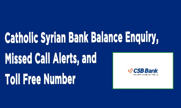 Catholic Syrian Bank Balance Enquiry, Missed Call Alerts, and Toll Free Number