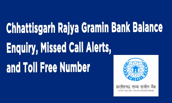 Chhattisgarh Rajya Gramin Bank Balance Enquiry, Missed Call Alerts, and Toll Free Number