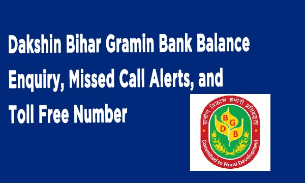 Dakshin Bihar Gramin Bank Balance Enquiry, Missed Call Alerts, and Toll Free Number