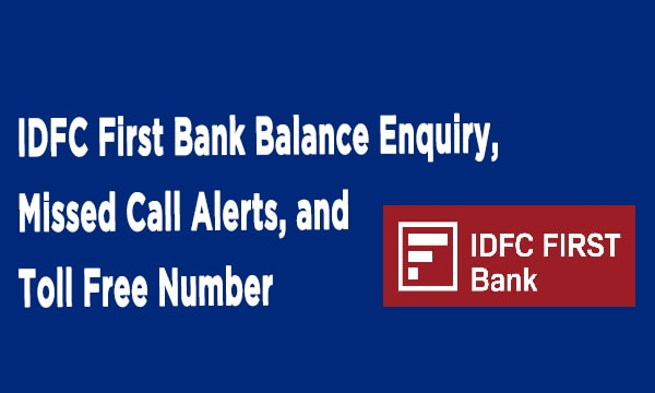 IDFC First Bank Balance Enquiry, Missed Call Alerts, and Toll Free Number