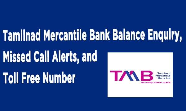 Tamilnad Mercantile Bank Balance Enquiry, Missed Call Alerts, and Toll Free Number