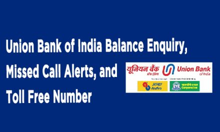 Union Bank of India Balance Enquiry, Missed Call Alerts, and Toll Free Number