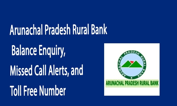 Arunachal Pradesh Rural Bank Balance Enquiry, Missed Call Alerts, and Toll Free Number