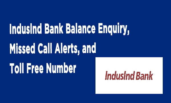 Induslnd Bank Balance Enquiry, Missed Call Alerts, and Toll Free Number