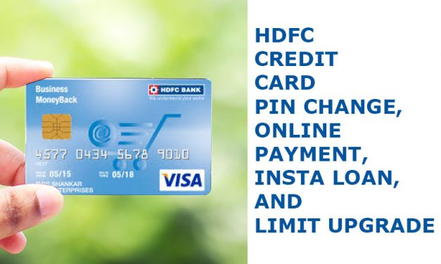 HDFC Credit Card Pin Change, Online Payment, Insta Loan, and Limit Upgrade